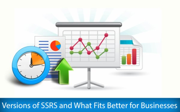 Different Versions of SSRS and What Fits Better for Businesses
